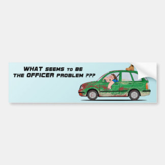 What seems to be the officer problem bumper stickers