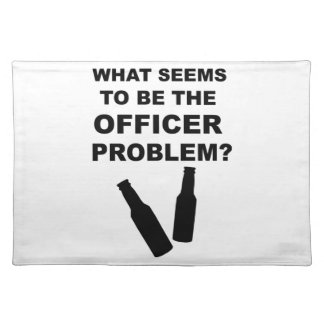 What Seems to be the Officer Problem Cloth Placemat
