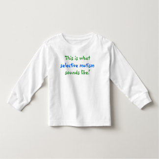 What Selective Mutism Sounds Like Toddler T-shirt