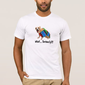 What...Seriously??? T-Shirt
