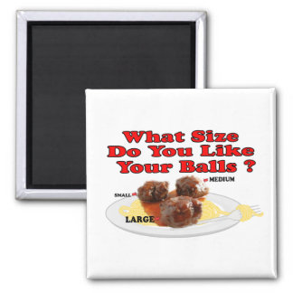 What Size Do You Like Your Balls ? (Meatballs) 2 Inch Square Magnet