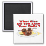 What Size Do You Like Your Balls ? (Meatballs) Refrigerator Magnet