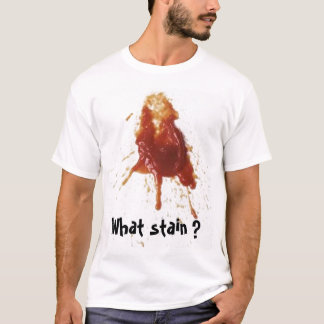 What stain ? T-Shirt