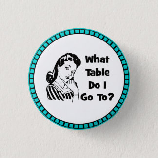 What Table Do I Go To? Button