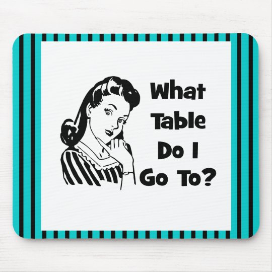What Table Do I Go To? Mouse Pad