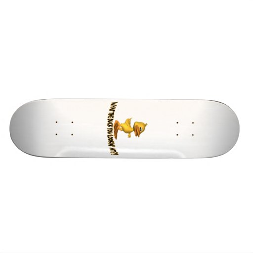 What The Duck You Lookin At Skateboards