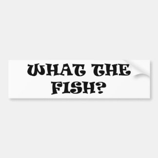 What the fish? bumper sticker