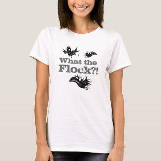 What the Flock?! Funny Crow T-Shirt