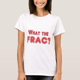 what the frac ? T-Shirt