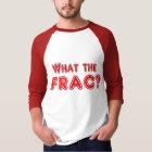 what the frac T-Shirt