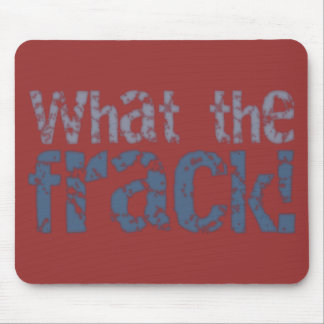 What The Frack Text Design Mouse Pad