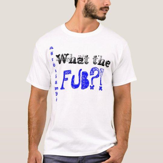 What the FUB?! AaronSambo T-Shirt