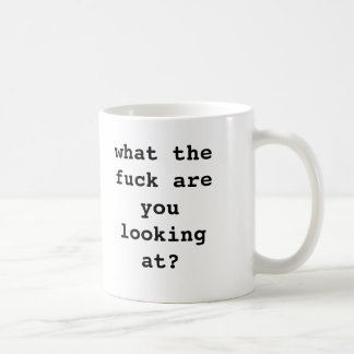 """""""what the fuck are you looking at?"""" coffee mug"""
