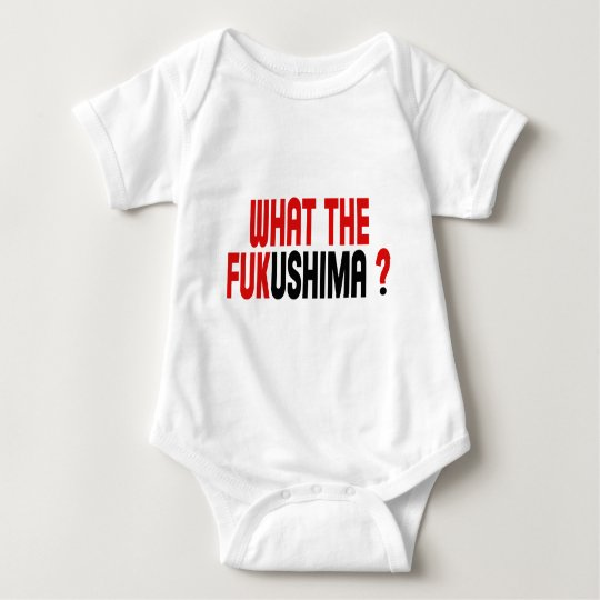 WHAT THE FUKUSHIMA ? BABY BODYSUIT