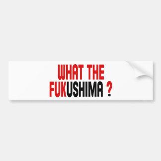 WHAT THE FUKUSHIMA ? BUMPER STICKER
