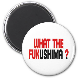 WHAT THE FUKUSHIMA ? MAGNETS