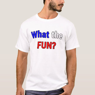 What the Fun T-Shirt