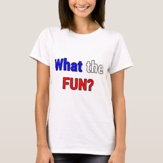 What the Fun T-Shirt