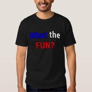 What the Fun T Shirt