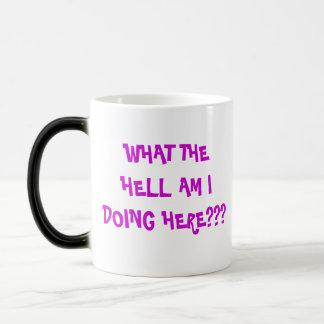 WHAT THE HELL AM I DOING HERE??? - Customized Magic Mug