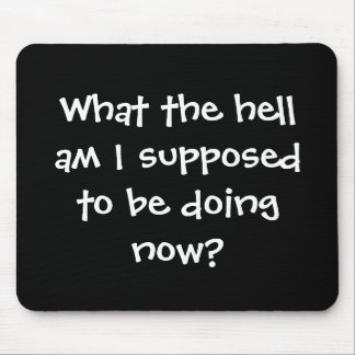 What the hell am I supposed... Senior Citizens Mouse Pad