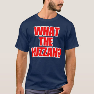 What the Huzzah? shirt