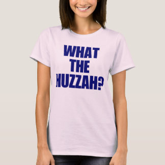 What the Huzzah? T-Shirt