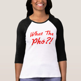 What The Pho for Women T-Shirt