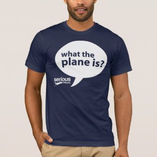 WHAT THE PLANE IS? T-Shirt