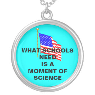 WHAT THE SCHOOLS NEED IS A MOMENT OF SCIENCE PENDANT