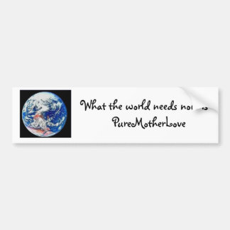 What the world needs now is PureMotherLove Car Bumper Sticker