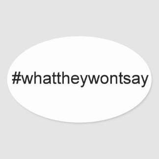 What They Wont Say Hashtag Oval Stickers
