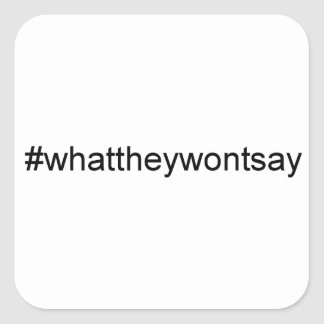 What They Wont Say Hashtag Square Sticker