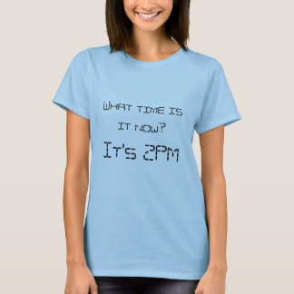 What time is it now?  It's 2PM T-Shirt
