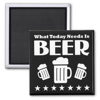 What Today Needs is BEER - Funny Drinking 2 Inch Square Magnet