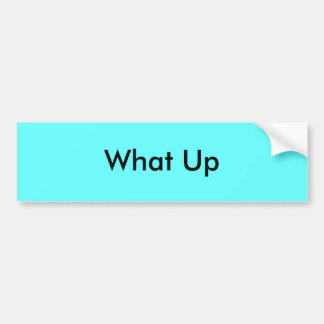 What Up Bumper Sticker