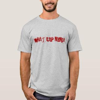 What Up Ninja T-Shirt