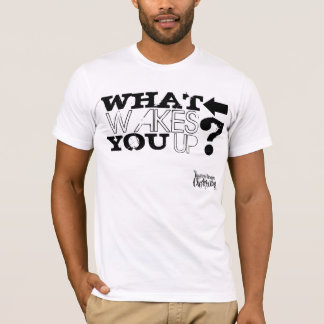 What Wakes You Up? Tee