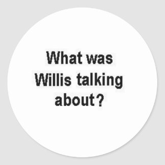 What was Willis talking about? Classic Round Sticker
