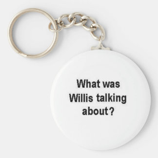 What was Willis talking about? Keychain