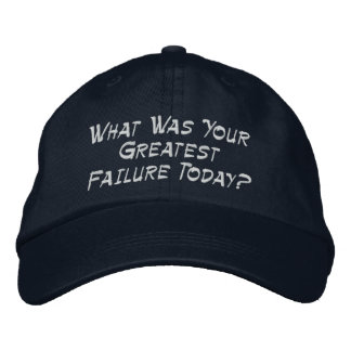 What Was Your Greatest Failure Today? Embroidered Hat