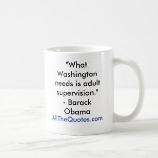 """What Washington needs is adult supervision.""- ... Coffee Mug"