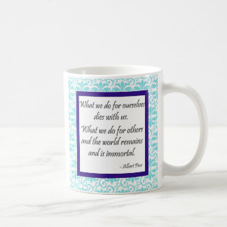 """""""What We Do For Others is Immortal"""" Mug"""