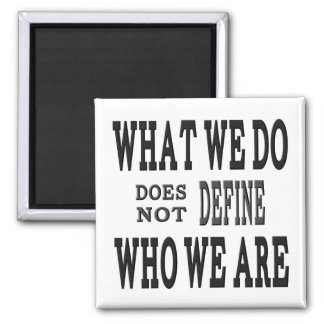 What We DO...Who we ARE 2 Inch Square Magnet