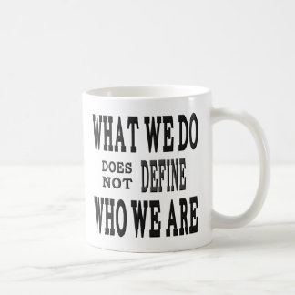 What We DO...Who we ARE Coffee Mug
