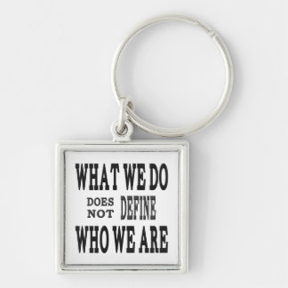 What We DO...Who we ARE Silver-Colored Square Keychain