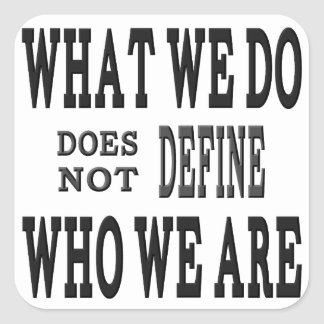 What We DO...Who we ARE Square Sticker