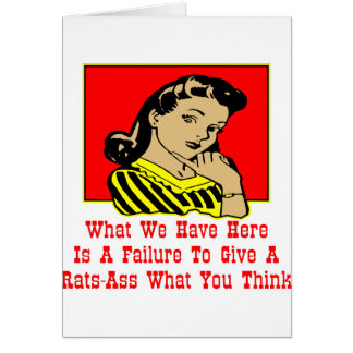 What We Have Is A Failure To Give A Rats-Ass Card