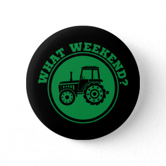 What Weekend? Tractor Farmer Life Agriculture Button