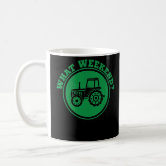 What Weekend? Tractor Farmer Life Agriculture Coffee Mug